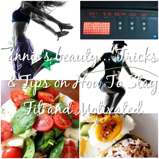 HEALTH annie's beauty... Tricks & Tips for Staying Fit and Motivated